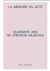 La Mémoire en acte : Quarante ans de création musicale